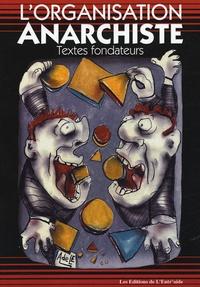 Editions de L'Entr'aide - L'organisation anarchiste - Textes fondateurs.