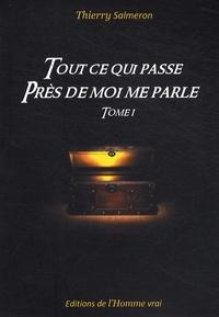 Thierry Salmeron - Tout ce qui passe près de moi me parle - Tome 1.