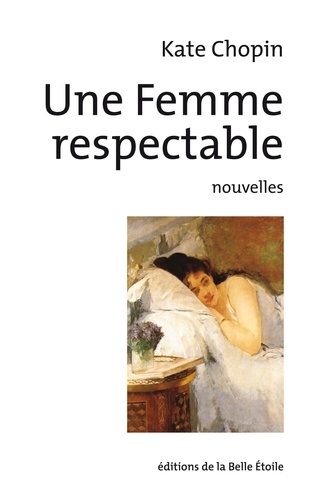Kate Chopin - Une femme respectable.