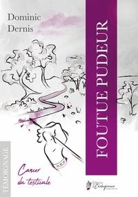 Dominic Dernis - Foutue Pudeur - Cancer du testicule.