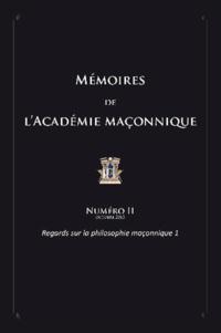 Jean-Bernard Lévy - Mémoires de l'académie maçonnique N° 2, octobre 2013 : Regards sur la philosophie maçonnique - Tome 1.