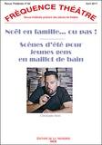 Christophe Botti - Fréquence Théâtre N° 64, Avril 2017 : Noël en famille... ou pas ! ; Scènes d'été pour jeunes gens en maillot de bain.