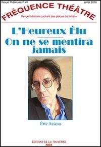 Eric Assous - Fréquence Théâtre N° 70, juillet 2018 : L'heureux élu ; On ne se mentira jamais.