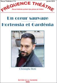 Christophe Botti - Fréquence Théâtre N° 74, janvier 2019 : Un coeur sauvage ; Hortense et Gardénia.