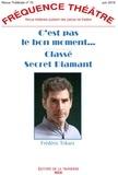 Frédéric Tokarz - Fréquence Théâtre N° 75, juin 2019 : C'est pas le bon moment ; Classé secret diamant.
