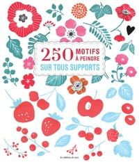 250 motifs à peindre sur tous supports -  Editions de Saxe |