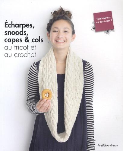 Editions de Saxe - Echarpes, snoods, capes & cols au tricot et au crochet.