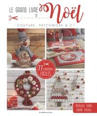 Editions de Saxe - Le grand livre de Noël - Couture, patchwork & Cie. Avec gabarits en taille réelle.