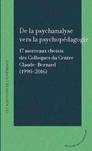Editions des Alentours - De la psychanalyse vers la psychopédagogie - 17 morceaux choisis des Colloques du Centre Claude Bernard (1990-2016).