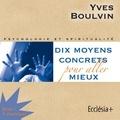 Yves Boulvin - Dix moyens concrets pour aller mieux - CD audio.