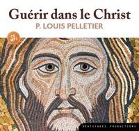 Louis Pelletier - Guérir dans le Christ. 1 CD audio MP3