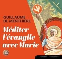 Guillaume de Menthière - Méditer l'évangile avec Marie. 1 CD audio MP3