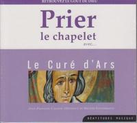 Jean-François Callens et Hélène Goussebayle - Prier le chapelet avec... Le Curé d'Ars - Retrouvez le goût de Dieu. 1 CD audio