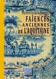 Editions des régionalismes - Vital-Mareille, Petite histoire des faïences anciennes de l'aquitaine.