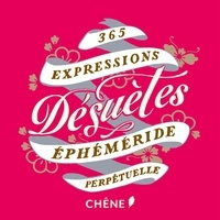 Editions du Chêne - 365 expressions désuètes - Ephéméride perpétuelle.