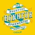 Editions du Chêne - 365 recettes du bonheur - Ephéméride perpétuelle.