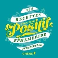 Editions du Chêne - 365 recettes pour être positif - Ephéméride perpetuelle.