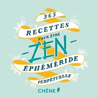 Editions du Chêne - 365 recettes pour être zen.