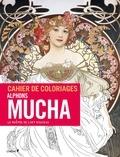 Editions du Chêne - Cahier de coloriages Alfons Mucha - Le chef de file de l'art nouveau.