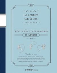 Editions du Chêne - La couture pas à pas - Toutes les bases : 37 leçons....