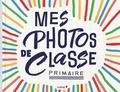 Editions du Chêne - Mes photos de classe primaire.