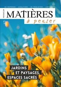 Evelyne Pénisson - Matières à penser N° 13, printemps 201 : Jardins et paysages, espaces sacrés.