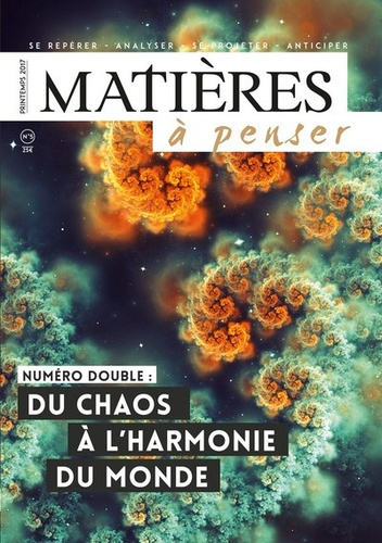 Jean-Claude Mondet et Serge Desportes - Matières à penser N° 5, printemps 2017 : Du chaos à l'harmonie du monde.