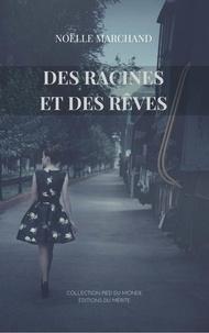 Noëlle Marchand - Des racines et des rêves.