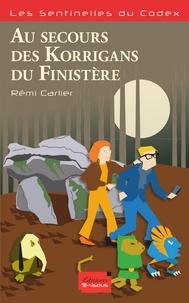 Rémi Carlier - Les sentinelles du codex  : Au secours des Korrigans du Finistère.