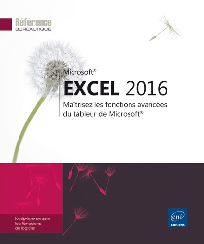 Editions ENI - Excel 2016 - Maîtrisez les fonctions avancées du tableur de Microsoft.