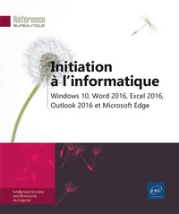 Editions ENI - Initiation à l'informatique - Windows 10, Word 2016, Excel 2016, Outlook 2016 et Microsoft Edge.
