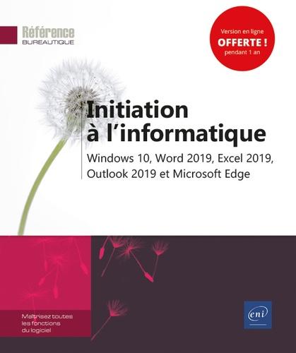 Editions ENI - Initiation à l'informatique - Windows 10, Word 2019, Excel 2019, Outlook 2019 et Microsoft Edge.