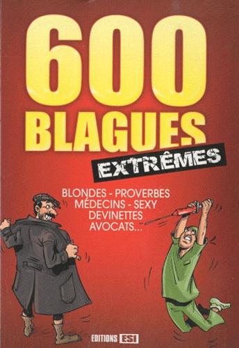 Editions ESI - 600 blagues extrêmes - Blondes, proverbes, médecins, sexy, devinettes, avocats ....
