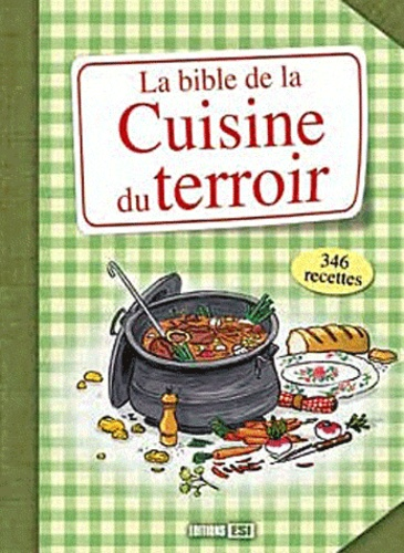 Editions ESI - La bible de la cuisine du terroir.