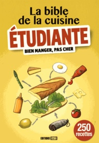 Editions ESI - La bible de la cuisine étudiante - Bien manger, pas cher.