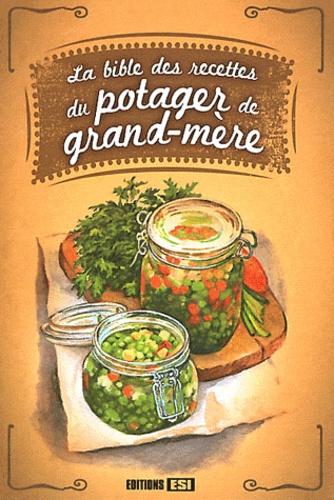 Editions ESI - La Bible des recettes du potager de grand-mère.