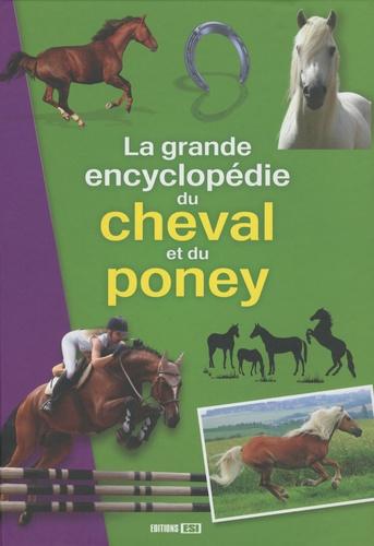 Editions ESI - La grande encyclopedie du cheval et du poney.