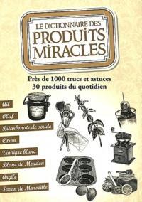 Le dictionnaire des produits miracles - Près de 1000 trucs et astuces, 30 produits du quotidien.pdf