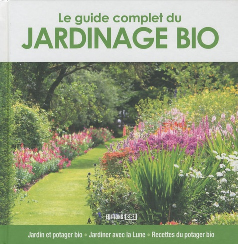 Editions ESI - Le guide complet du jardinage bio.