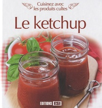 Editions ESI - Le ketchup - Cuisinez avec les produits cultes.