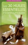 Editions ESI - Les 30 huiles essentielles incontournables.