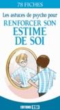 Editions ESI - Les astuces de psycho pour renforcer son estime de soi - 78 fiches.