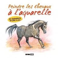 Editions ESI - Peindre les chevaux à l'aquarelle - 22 réalisations en pas à pas.