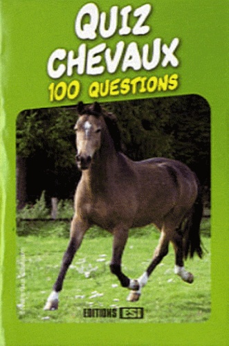 Editions ESI - Quiz chevaux - 100 questions.