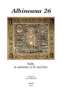 Marie-Hélène Servet - Albineana N° 26/2014 : Sully, le ministre et le mécène.