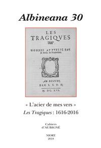 Jean-Raymond Fanlo et Marie-Madeleine Fragonard - Albineana N° 30/2018 : L'acier de mes vers - Les tragiques : 1616-2016.