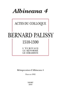 Eric Surget - Albineana N° 4 : Actes du colloque Bernard Palissy (1510-1590) - L'écrivain, le réformé, le céramiste.