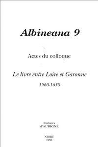 Louis Desgraves et Eric Surget - Albineana N° 9, 1998 : Actes du colloque Le livre entre Loire et Garonne - Un outil de guerre, de paix et d'oubli, 1560-1630.