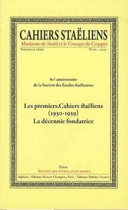 Société des études staëliennes - Cahiers staëliens N° 60/2009 : Les premiers Cahiers staëliens (1930-1939) - La décennie fondatrice.