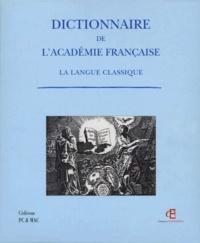 Académie française - DICTIONNAIRE DE L'ACADEMIE FRANCAISE - La langue classique. 1 Cédérom